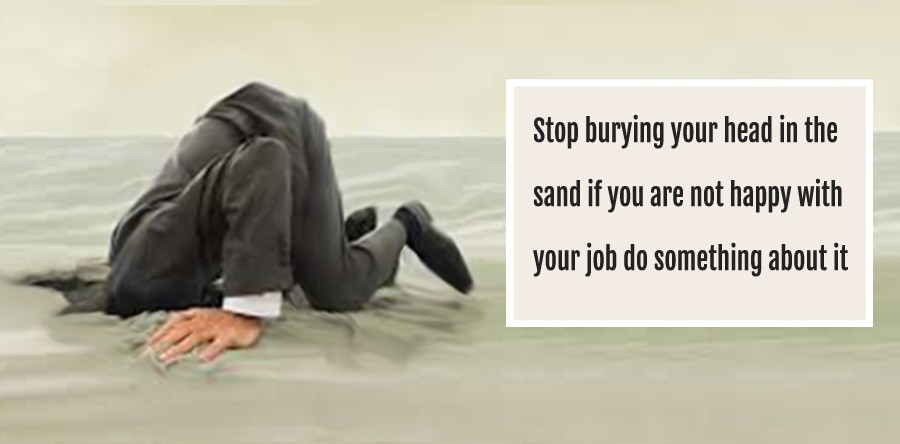 If you are not happy in your job do something about it