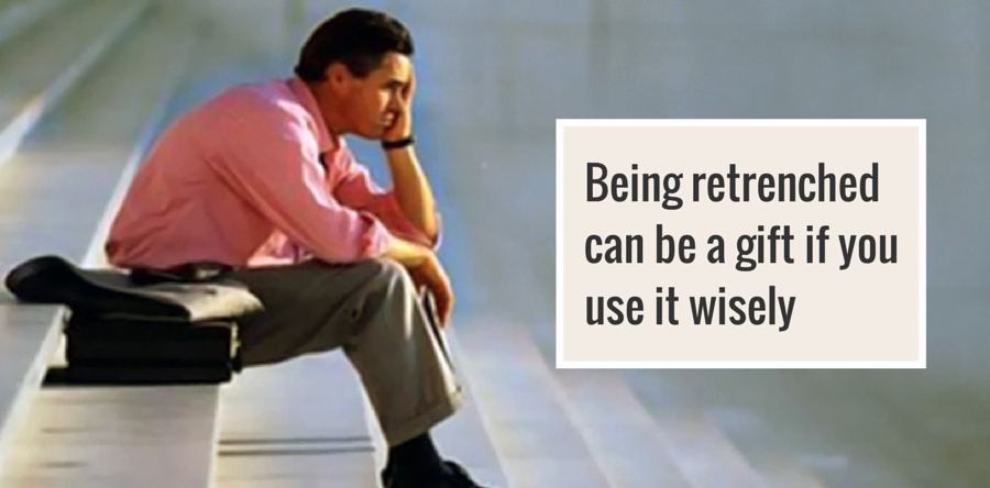 Being retrenched can be a gift if you use it wisely